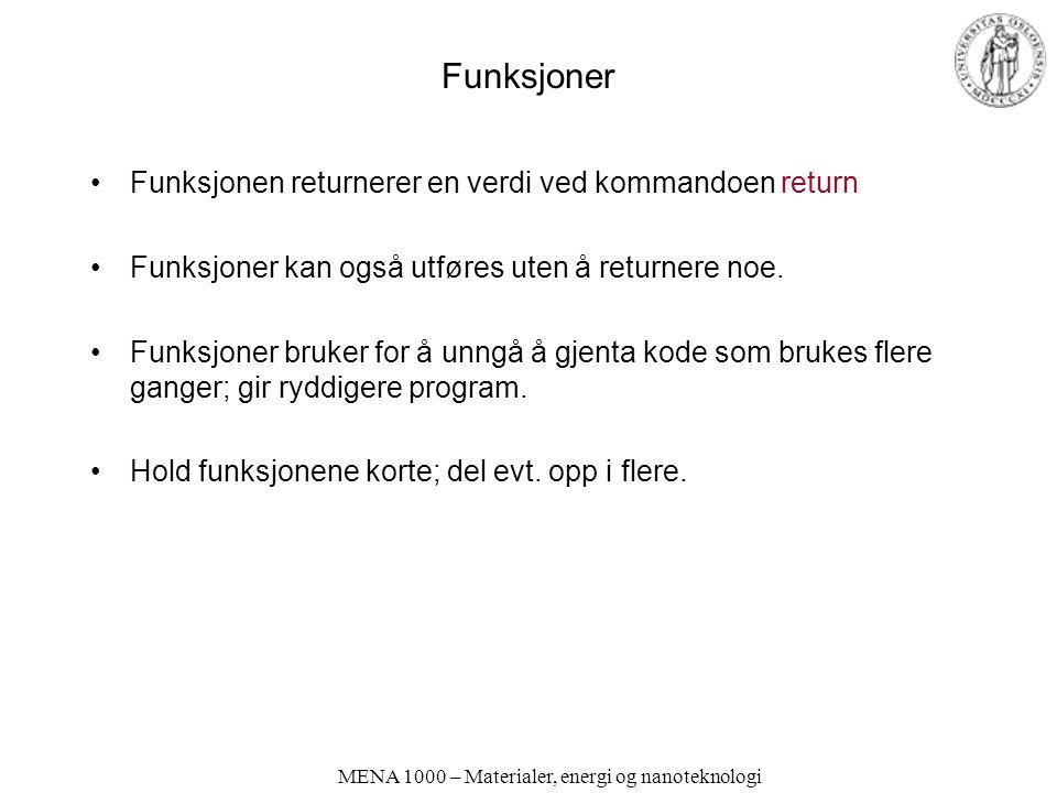 Funksjoner Funksjonen returnerer en verdi ved kommandoen return