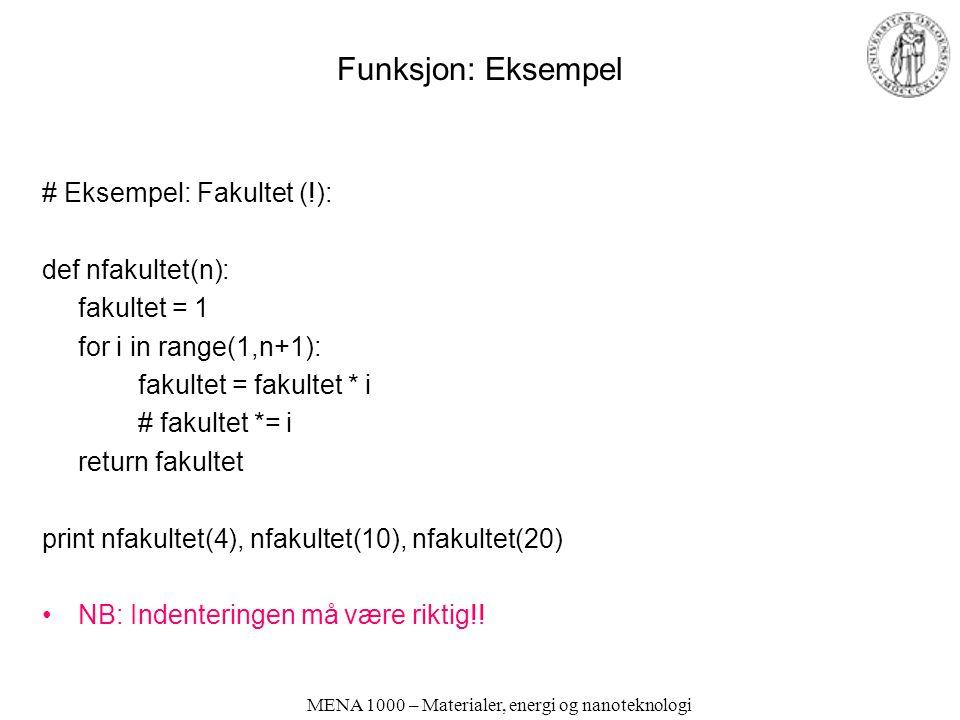 Funksjon: Eksempel # Eksempel: Fakultet (!): def nfakultet(n):