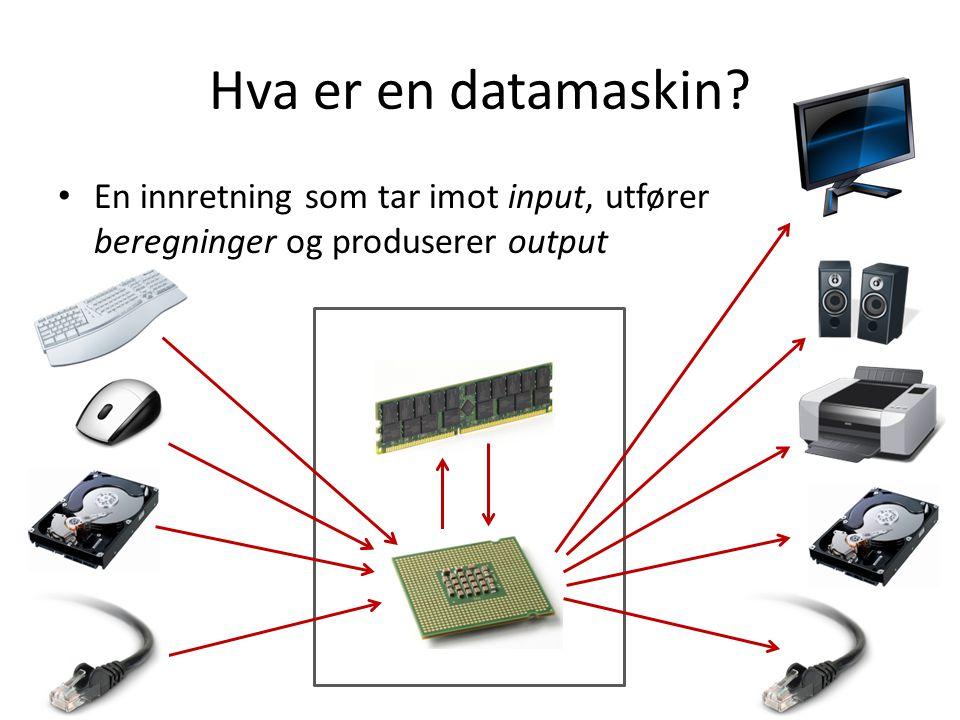 Hva er en datamaskin En innretning som tar imot input, utfører beregninger og produserer output