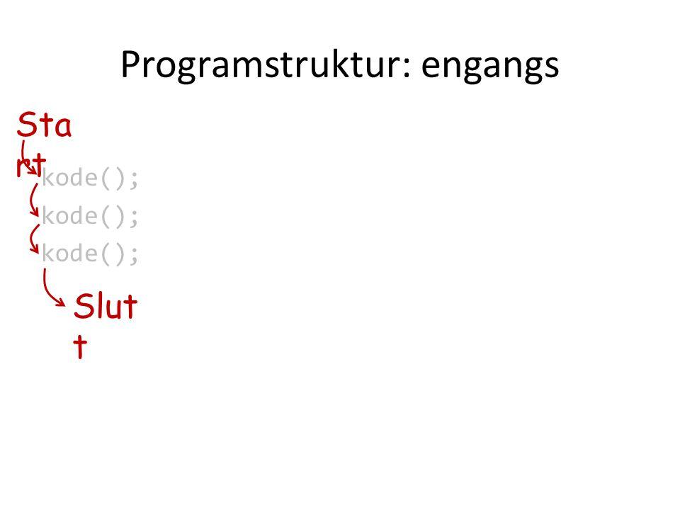 Programstruktur: engangs