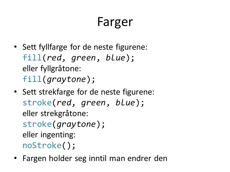 Farger Sett fyllfarge for de neste figurene: fill(red, green, blue); eller fyllgråtone: fill(graytone);