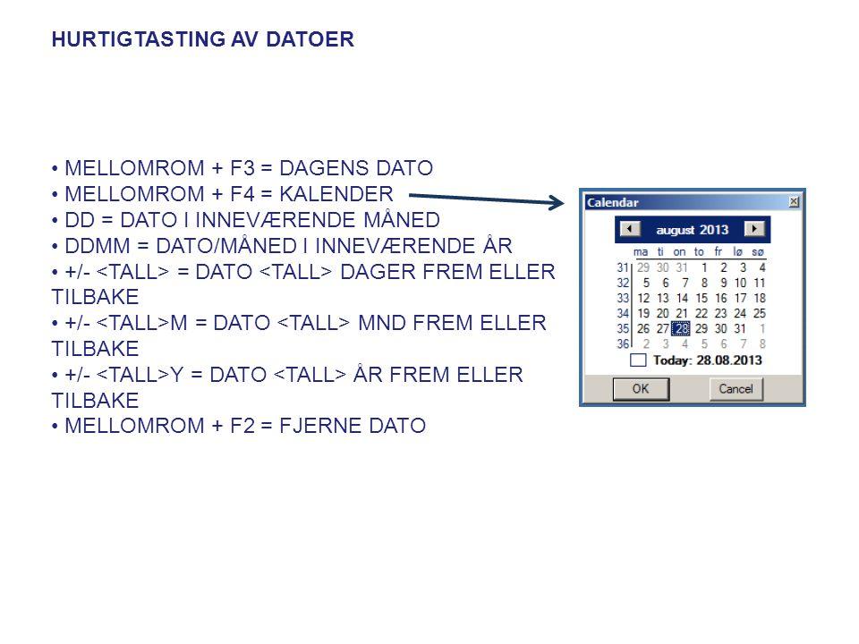 Hurtigtasting av datoer • Mellomrom + F3 = Dagens dato • Mellomrom + F4 = Kalender • DD = dato i inneværende måned • DDMM = dato/måned i inneværende år • +/- <tall> = dato <tall> dager frem eller tilbake • +/- <tall>M = dato <tall> mnd frem eller tilbake • +/- <tall>Y = dato <tall> år frem eller tilbake • Mellomrom + F2 = fjerne dato