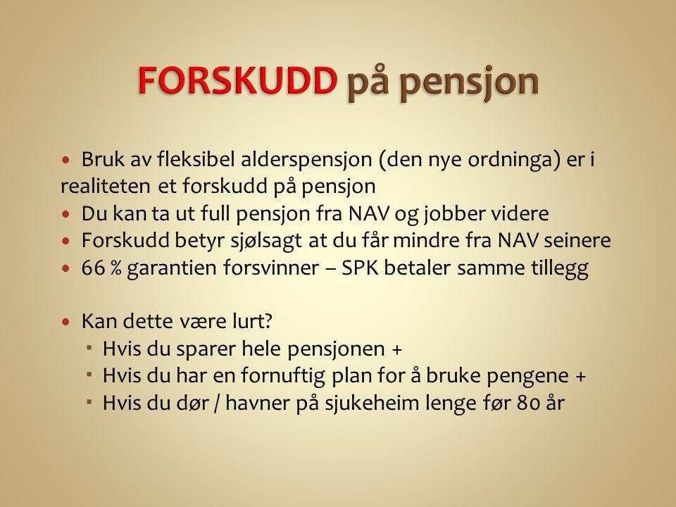 FORSKUDD på pensjon Bruk av fleksibel alderspensjon (den nye ordninga) er i realiteten et forskudd på pensjon.