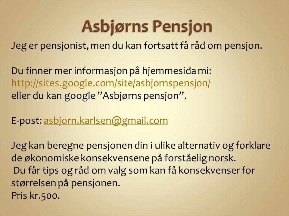 Asbjørns Pensjon Jeg er pensjonist, men du kan fortsatt få råd om pensjon. Du finner mer informasjon på hjemmesida mi: