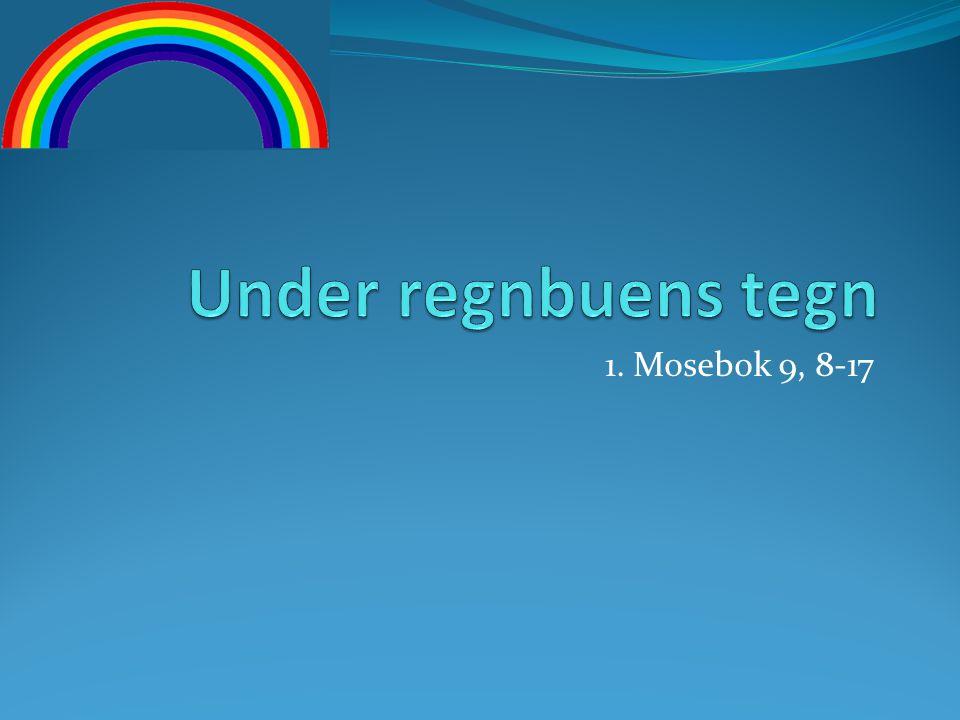 Under regnbuens tegn 1. Mosebok 9, 8-17
