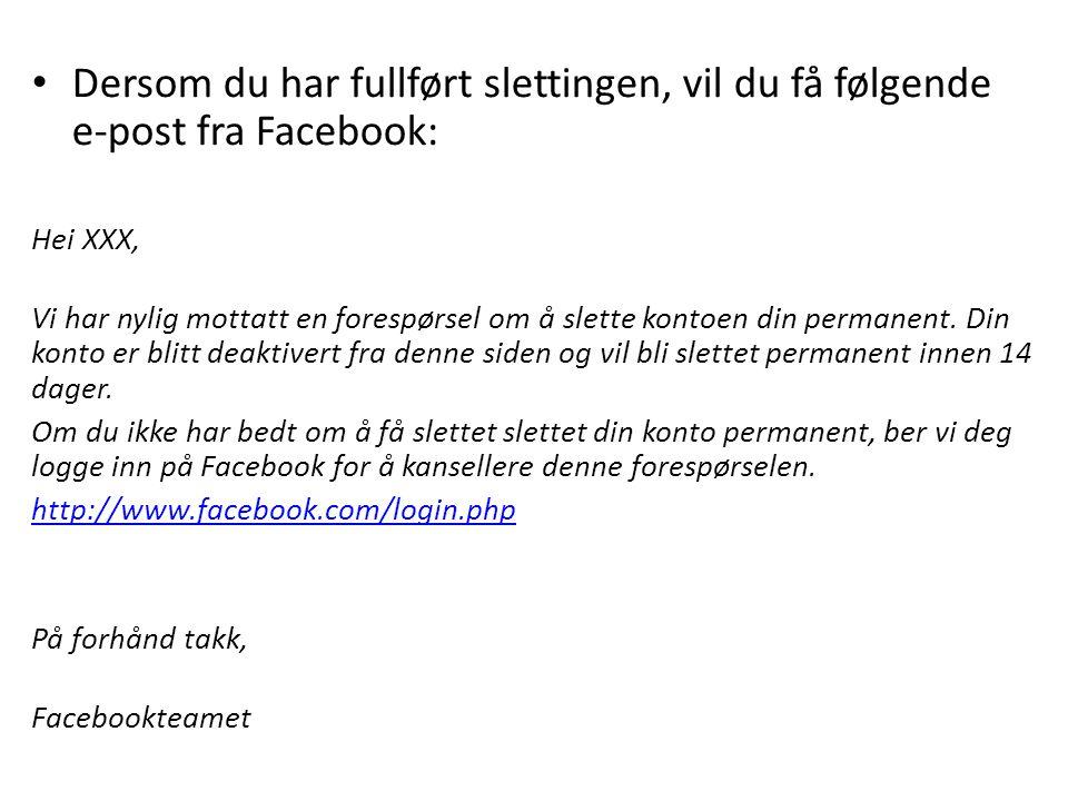 Dersom du har fullført slettingen, vil du få følgende e-post fra Facebook: