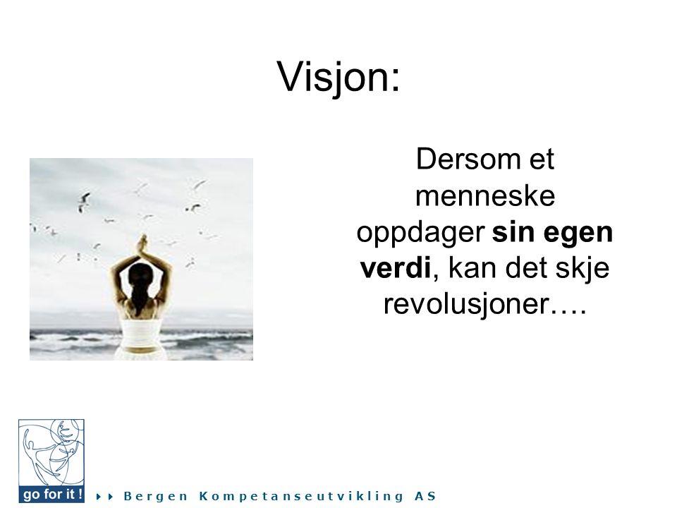 Visjon: Dersom et menneske oppdager sin egen verdi, kan det skje revolusjoner….