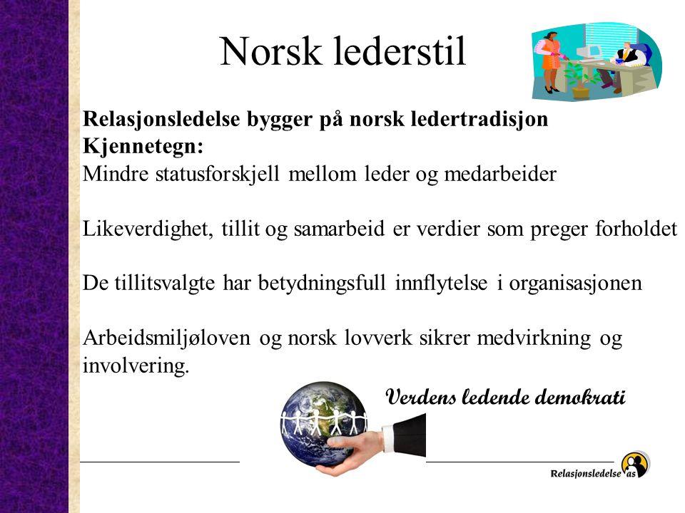 Norsk lederstil Relasjonsledelse bygger på norsk ledertradisjon