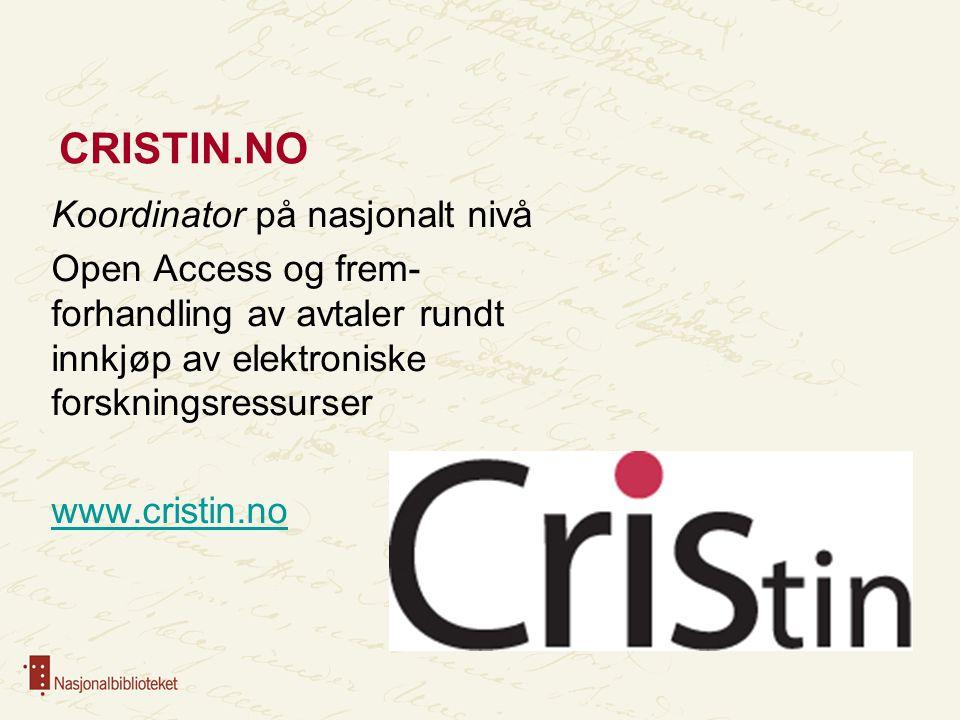 CRISTIN.NO Koordinator på nasjonalt nivå Open Access og frem-forhandling av avtaler rundt innkjøp av elektroniske forskningsressurser www.cristin.no