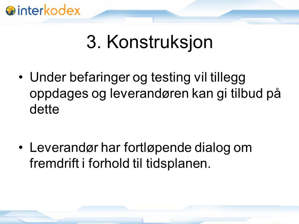 3. Konstruksjon Under befaringer og testing vil tillegg oppdages og leverandøren kan gi tilbud på dette.