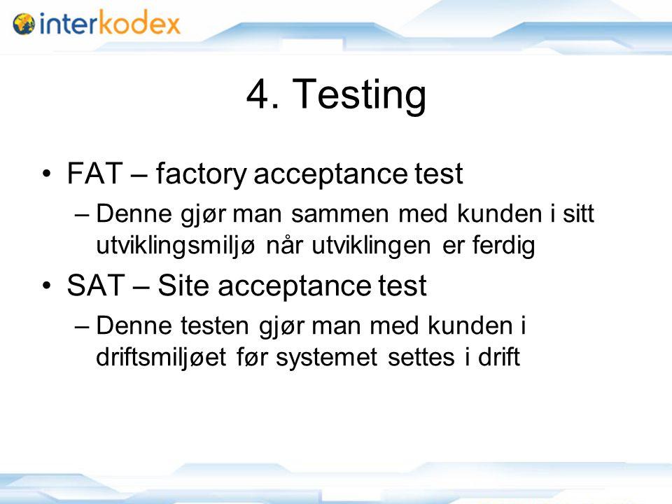 4. Testing FAT – factory acceptance test SAT – Site acceptance test