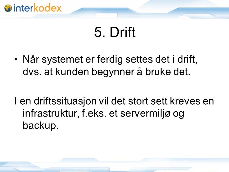 5. Drift Når systemet er ferdig settes det i drift, dvs. at kunden begynner å bruke det.