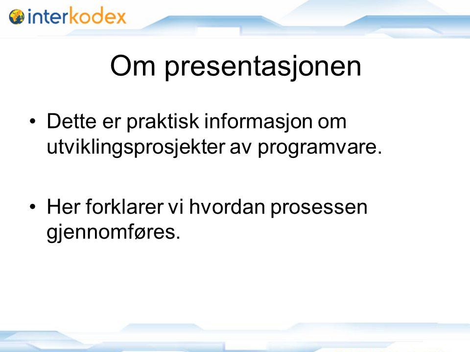 Om presentasjonen Dette er praktisk informasjon om utviklingsprosjekter av programvare.