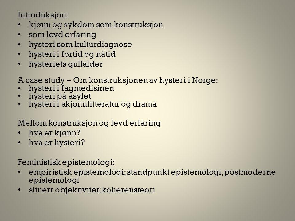 Introduksjon: kjønn og sykdom som konstruksjon. som levd erfaring. hysteri som kulturdiagnose. hysteri i fortid og nåtid.