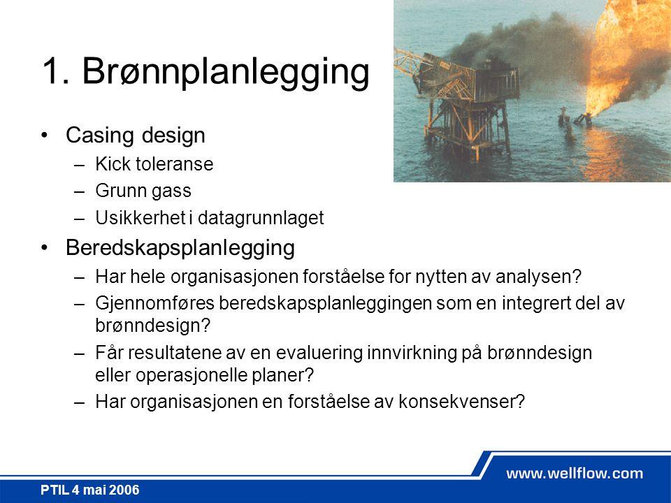 1. Brønnplanlegging Casing design Beredskapsplanlegging Kick toleranse