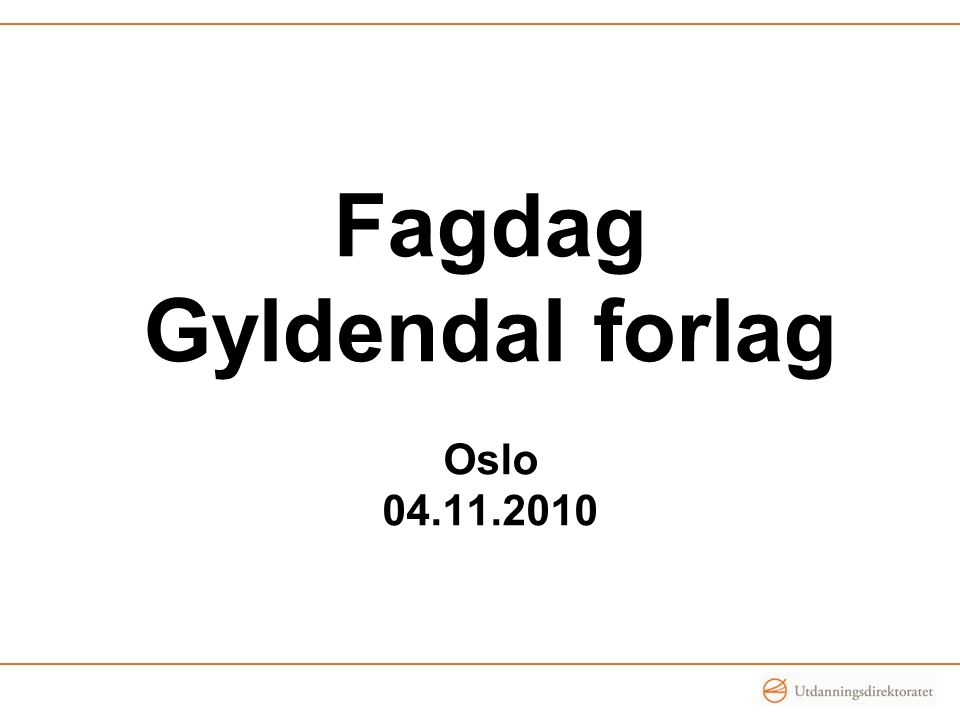 Fagdag Gyldendal forlag Oslo 04.11.2010