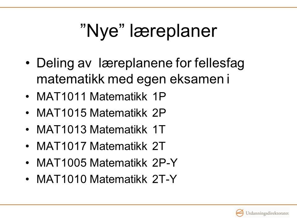 Nye læreplaner Deling av læreplanene for fellesfag matematikk med egen eksamen i. MAT1011 Matematikk 1P.