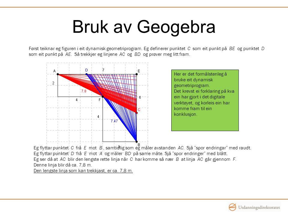 Bruk av Geogebra Først teiknar eg figuren i eit dynamisk geometriprogram. Eg definerer punktet C som eit punkt på BE og punktet D.