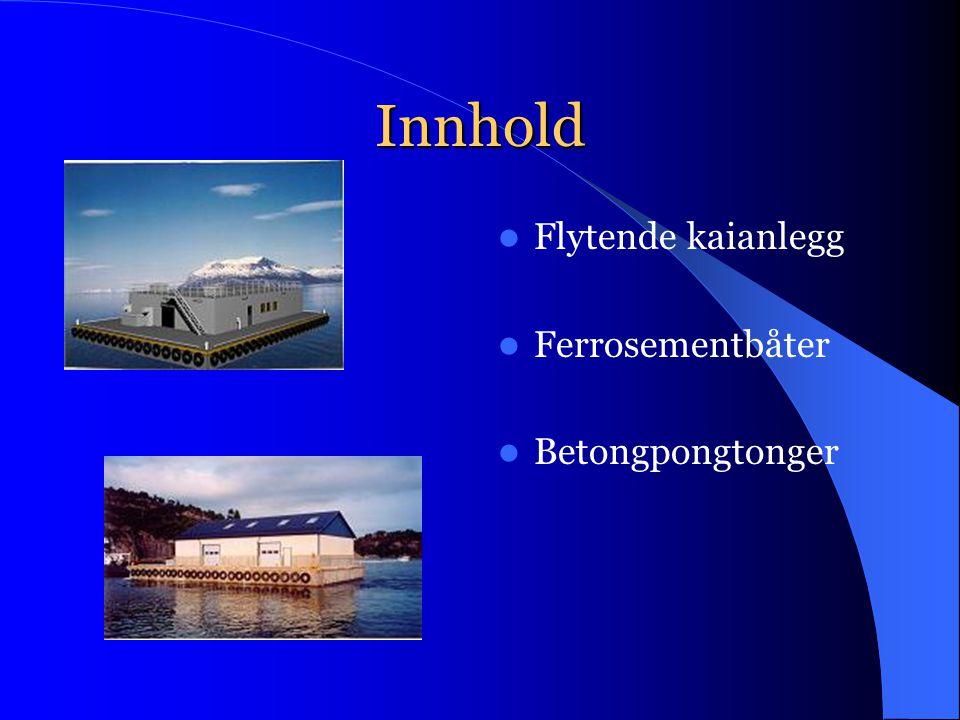 Innhold Flytende kaianlegg Ferrosementbåter Betongpongtonger