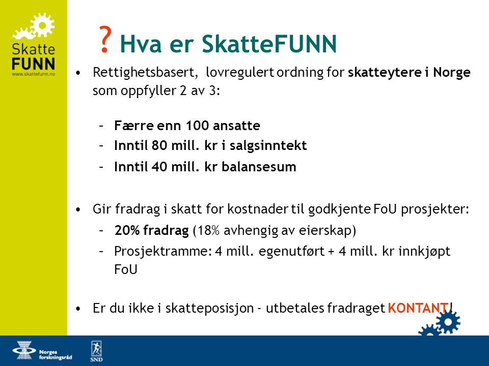 Hva er SkatteFUNN Rettighetsbasert, lovregulert ordning for skatteytere i Norge som oppfyller 2 av 3: