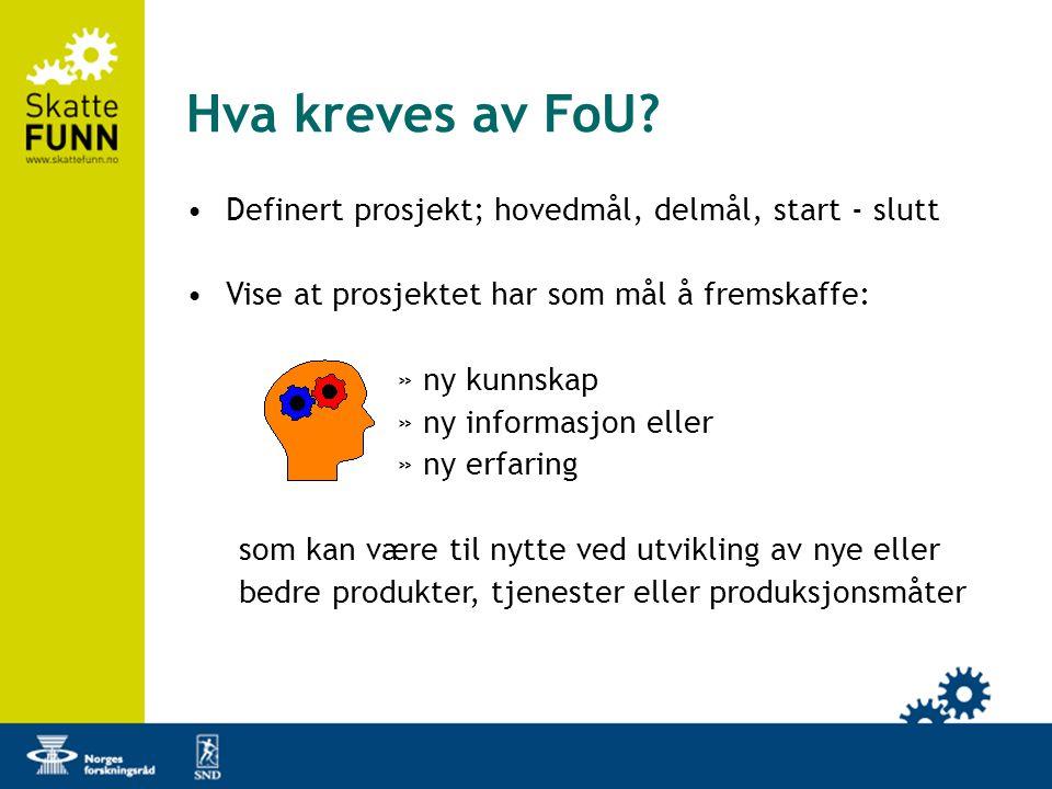 Hva kreves av FoU Definert prosjekt; hovedmål, delmål, start - slutt