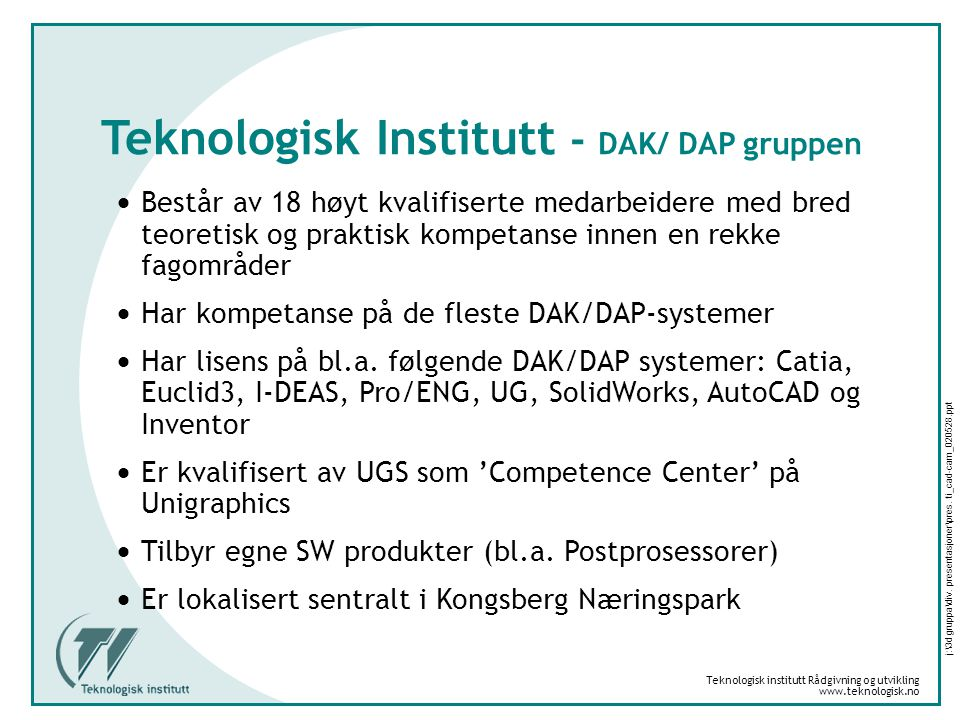Teknologisk Institutt - DAK/ DAP gruppen