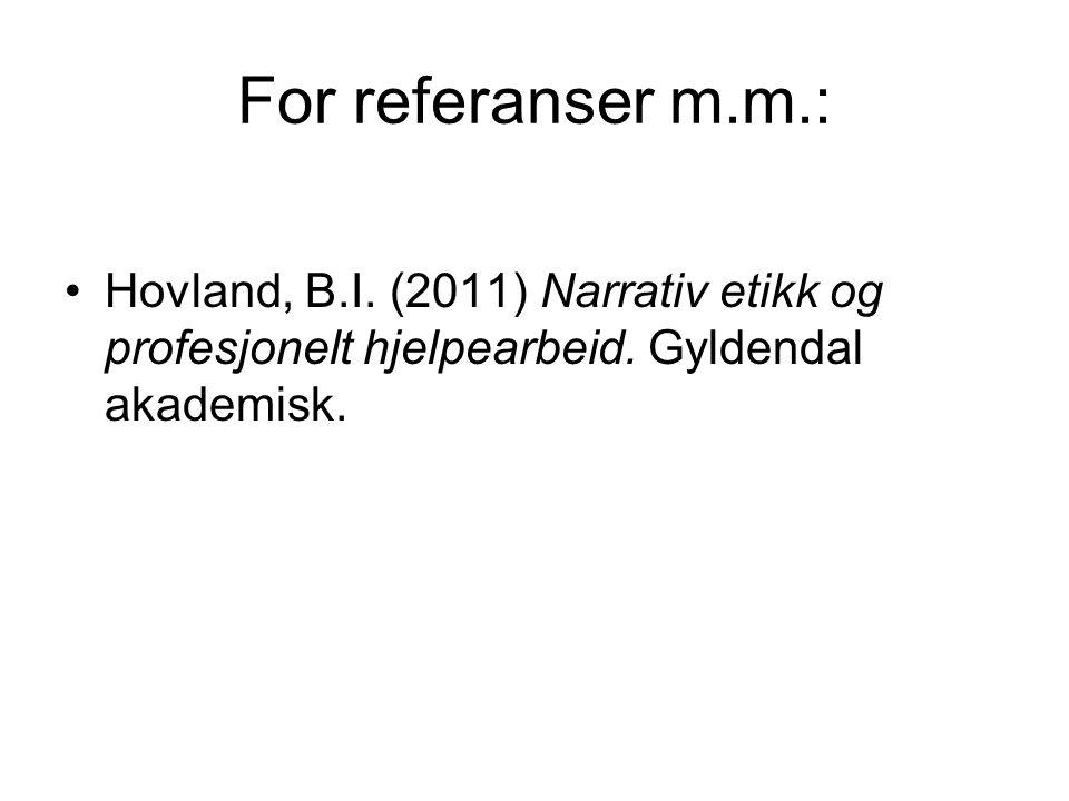 For referanser m.m.: Hovland, B.I. (2011) Narrativ etikk og profesjonelt hjelpearbeid.