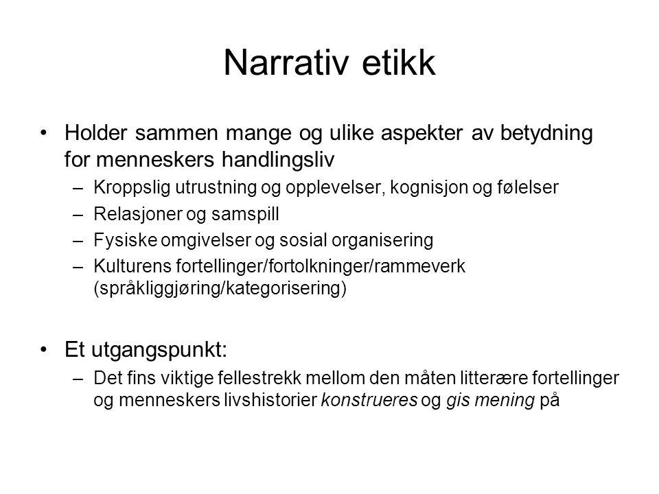 Narrativ etikk Holder sammen mange og ulike aspekter av betydning for menneskers handlingsliv.