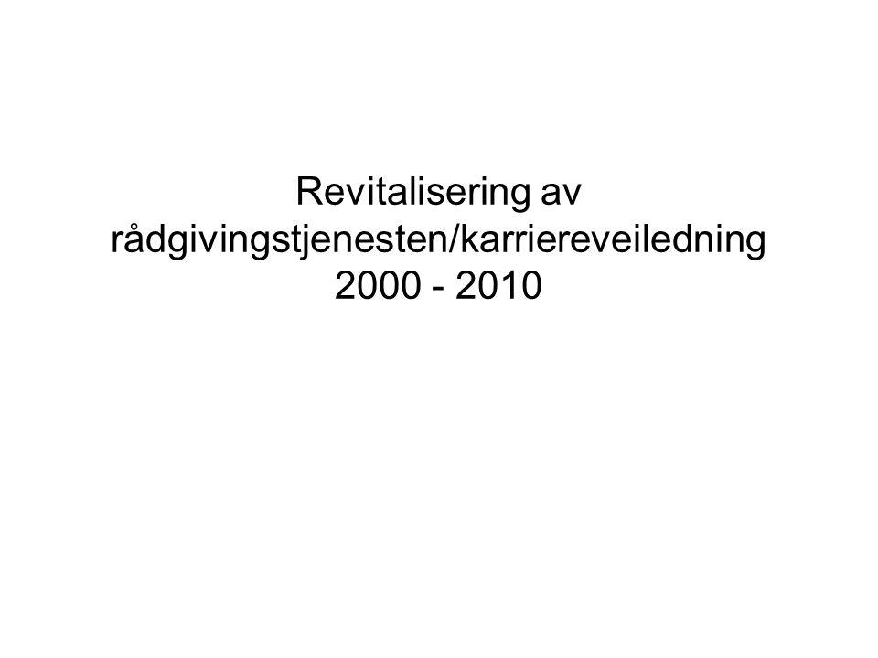 Revitalisering av rådgivingstjenesten/karriereveiledning 2000 - 2010