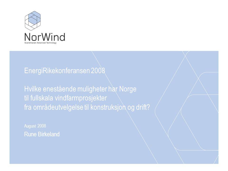 EnergiRikekonferansen 2008 Hvilke enestående muligheter har Norge til fullskala vindfarmprosjekter fra områdeutvelgelse til konstruksjon og drift