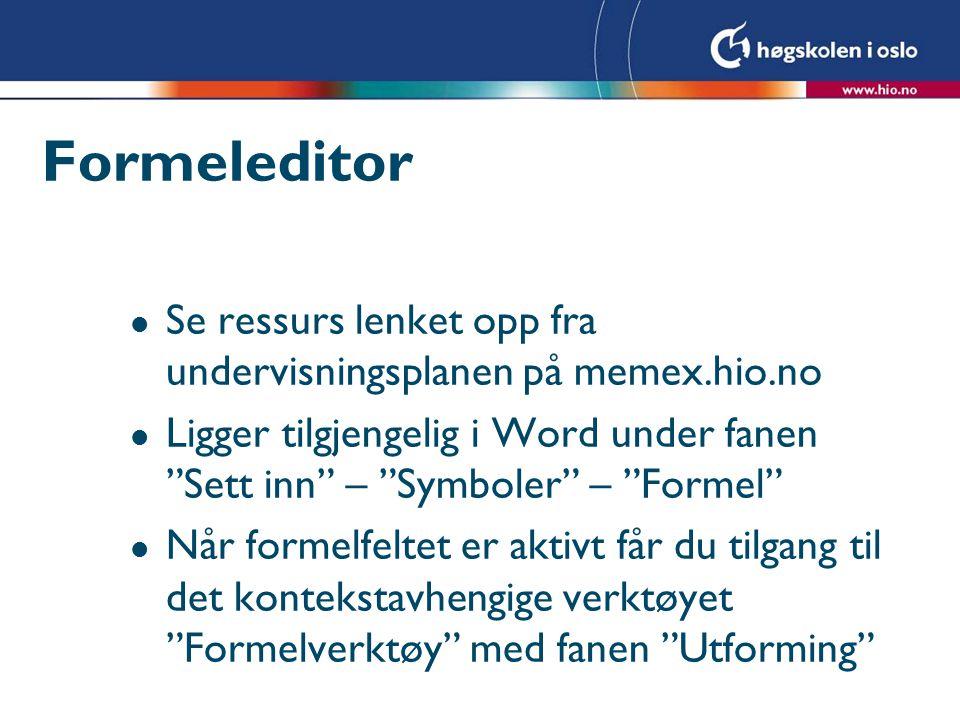 Formeleditor Se ressurs lenket opp fra undervisningsplanen på memex.hio.no.