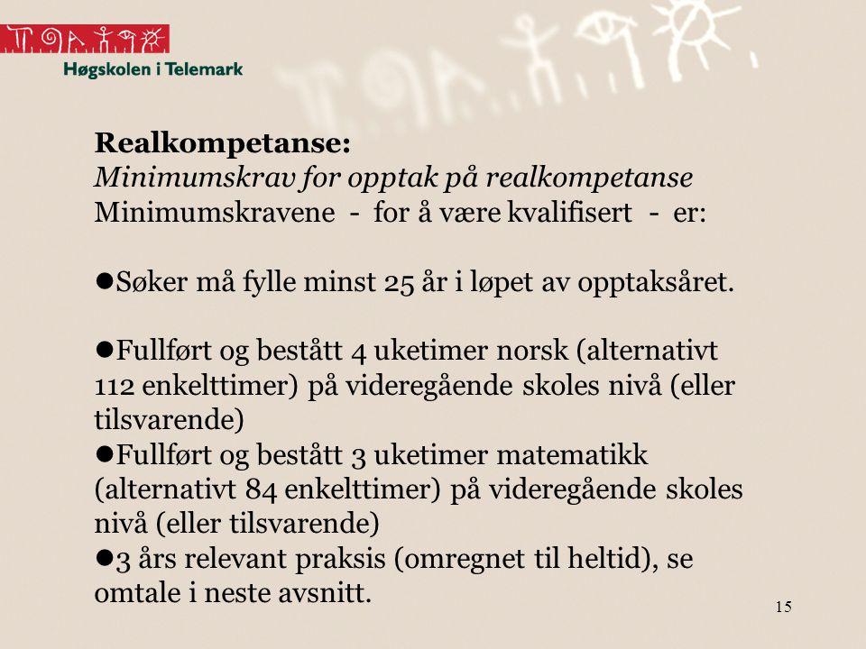 Realkompetanse: Minimumskrav for opptak på realkompetanse. Minimumskravene - for å være kvalifisert - er: