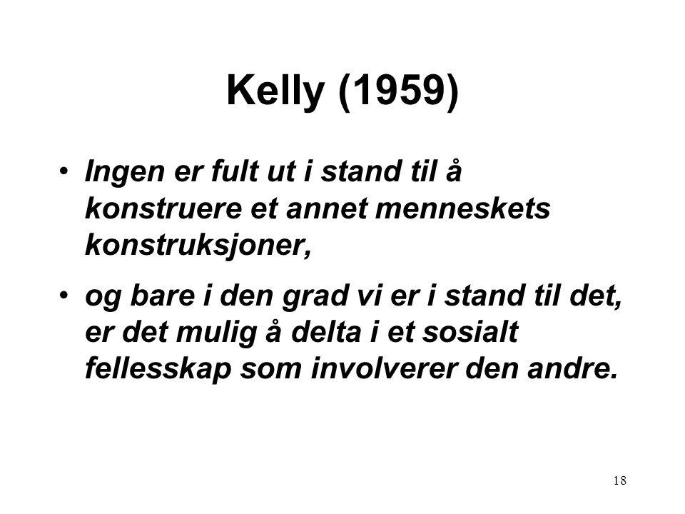 Kelly (1959) Ingen er fult ut i stand til å konstruere et annet menneskets konstruksjoner,