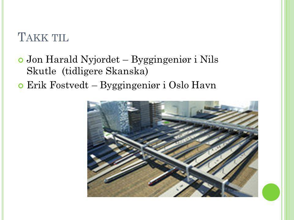 Takk til Jon Harald Nyjordet – Byggingeniør i Nils Skutle (tidligere Skanska) Erik Fostvedt – Byggingeniør i Oslo Havn.