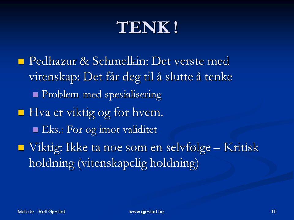 TENK ! Pedhazur & Schmelkin: Det verste med vitenskap: Det får deg til å slutte å tenke. Problem med spesialisering.