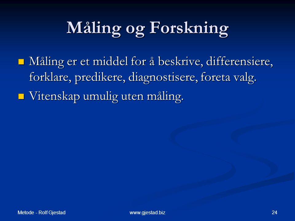 Måling og Forskning Måling er et middel for å beskrive, differensiere, forklare, predikere, diagnostisere, foreta valg.