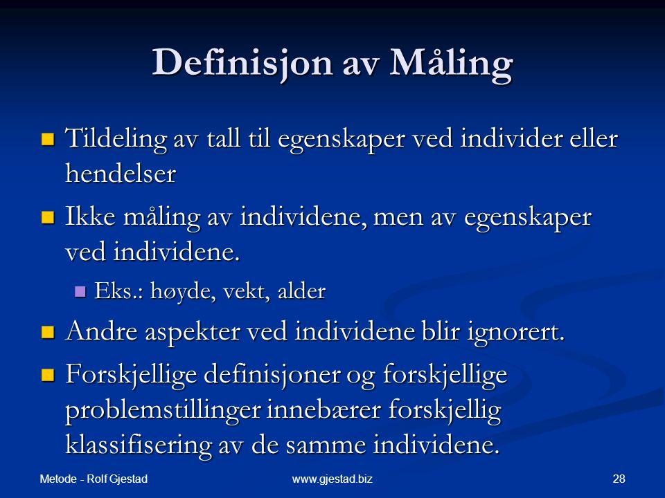 Definisjon av Måling Tildeling av tall til egenskaper ved individer eller hendelser. Ikke måling av individene, men av egenskaper ved individene.