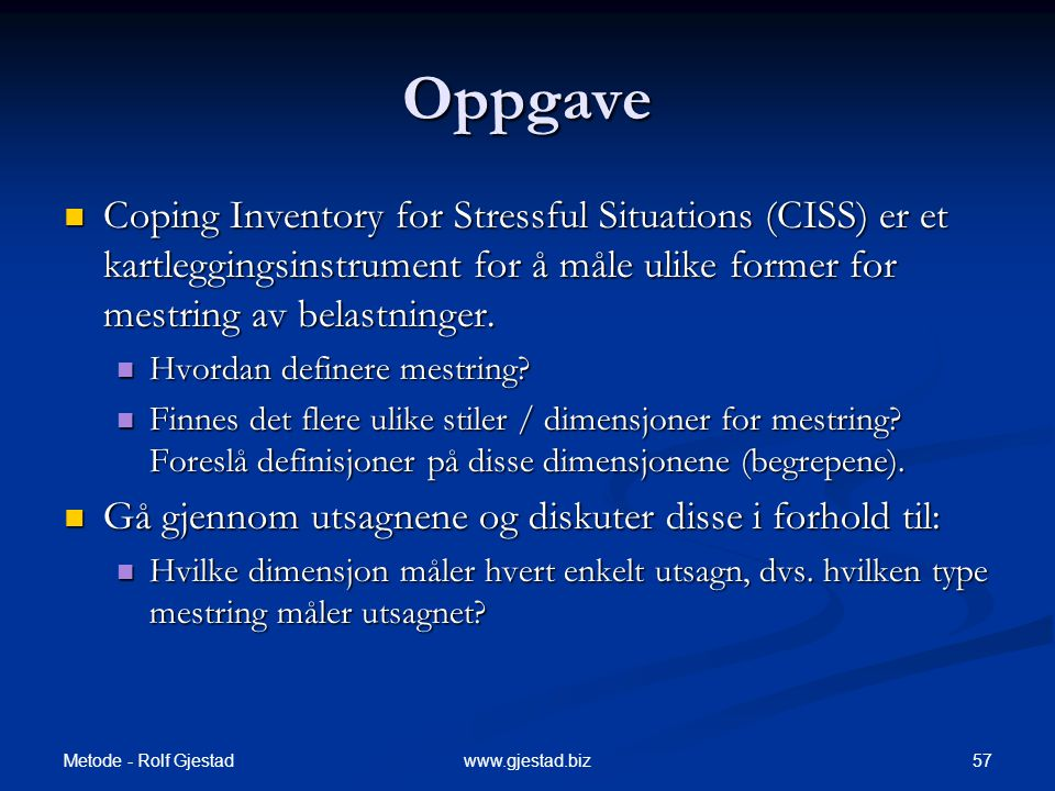 Oppgave Coping Inventory for Stressful Situations (CISS) er et kartleggingsinstrument for å måle ulike former for mestring av belastninger.