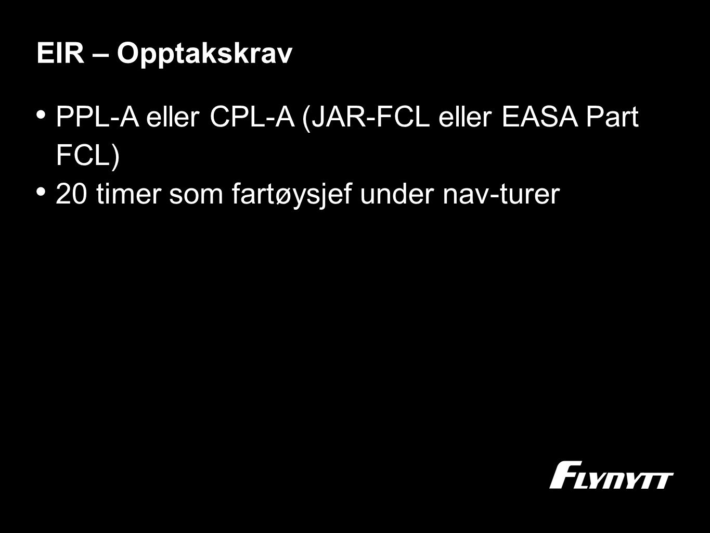 EIR – Opptakskrav PPL-A eller CPL-A (JAR-FCL eller EASA Part FCL) 20 timer som fartøysjef under nav-turer.