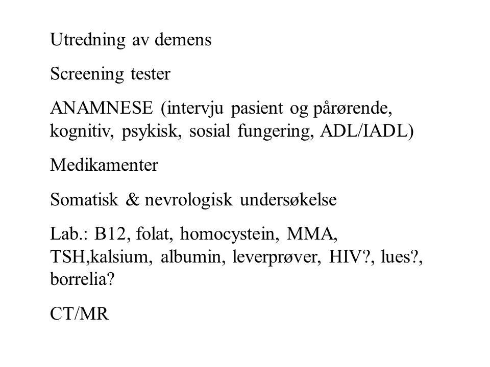 Utredning av demens Screening tester. ANAMNESE (intervju pasient og pårørende, kognitiv, psykisk, sosial fungering, ADL/IADL)