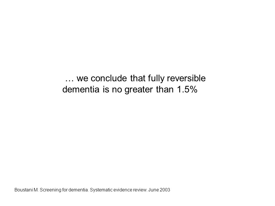 … we conclude that fully reversible dementia is no greater than 1.5%