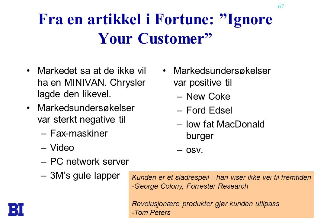 Fra en artikkel i Fortune: Ignore Your Customer