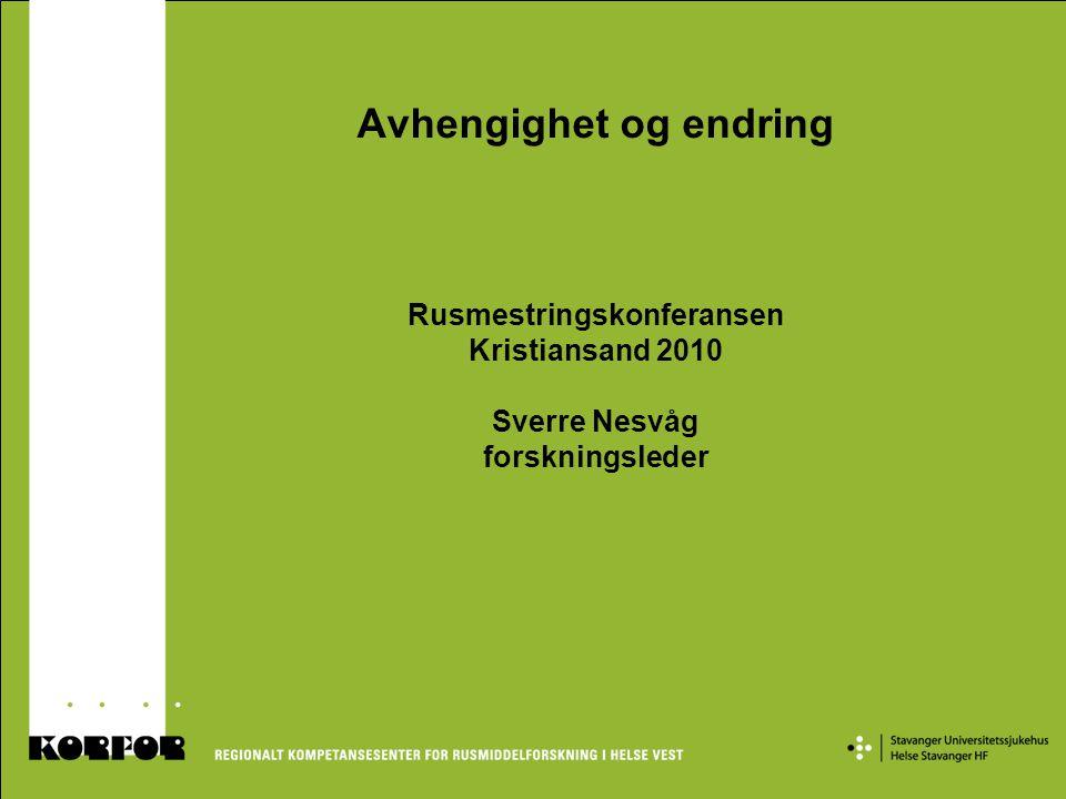 Avhengighet og endring Rusmestringskonferansen Kristiansand 2010 Sverre Nesvåg forskningsleder