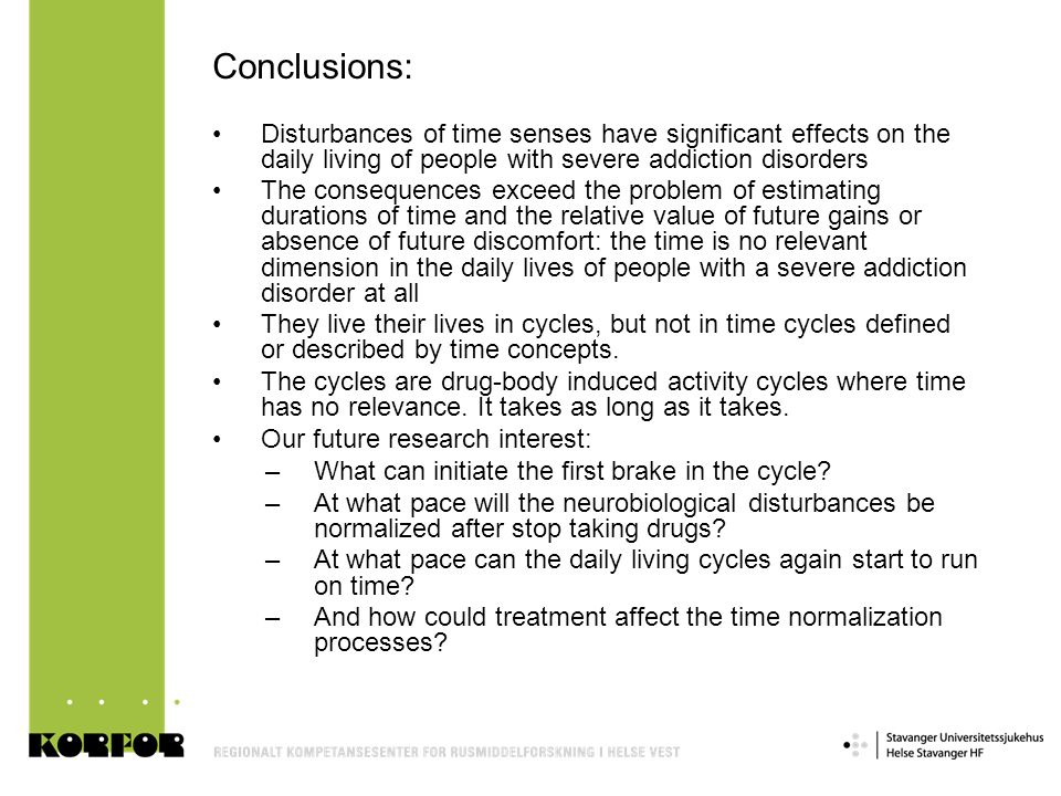 Conclusions: Disturbances of time senses have significant effects on the daily living of people with severe addiction disorders.