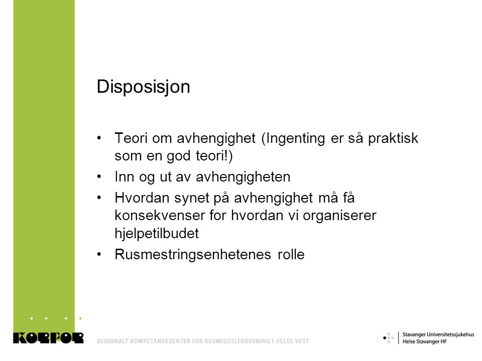 Disposisjon Teori om avhengighet (Ingenting er så praktisk som en god teori!) Inn og ut av avhengigheten.
