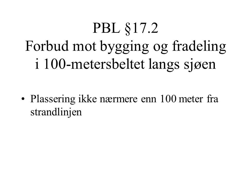 PBL §17.2 Forbud mot bygging og fradeling i 100-metersbeltet langs sjøen