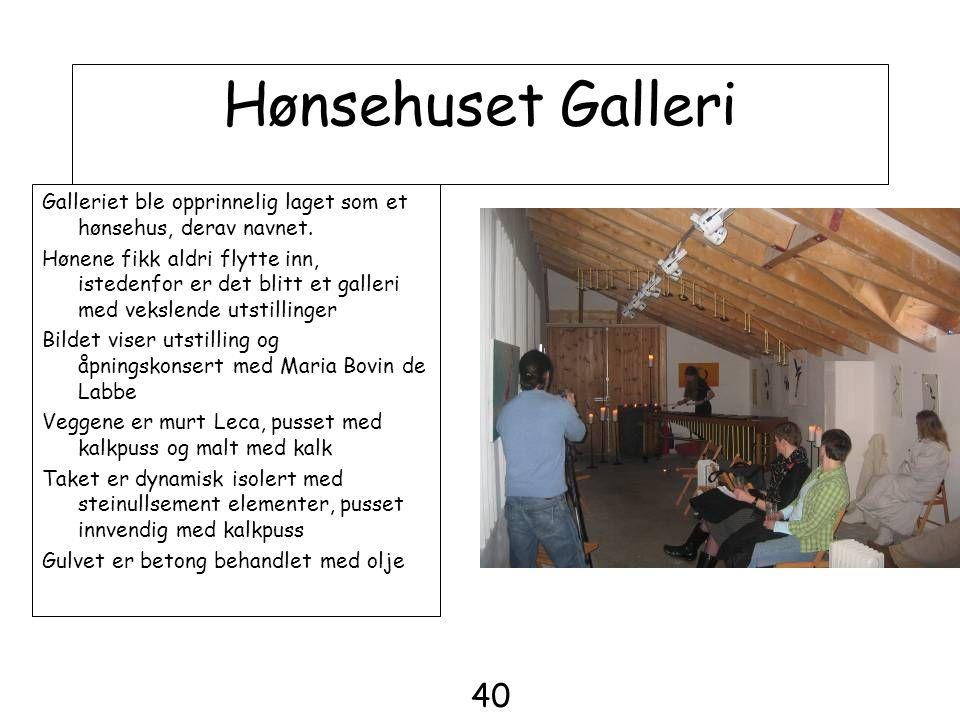 Hønsehuset Galleri Galleriet ble opprinnelig laget som et hønsehus, derav navnet.