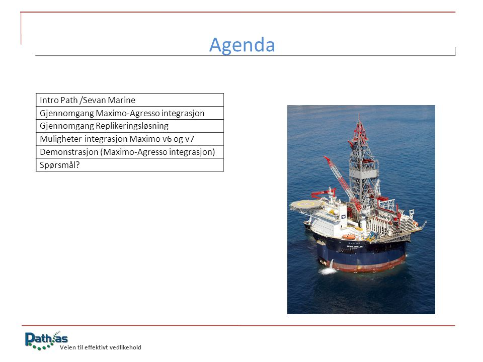 Agenda Intro Path /Sevan Marine Gjennomgang Maximo-Agresso integrasjon