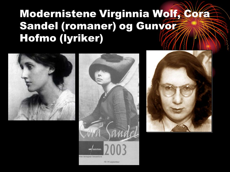 Modernistene Virginnia Wolf, Cora Sandel (romaner) og Gunvor Hofmo (lyriker)
