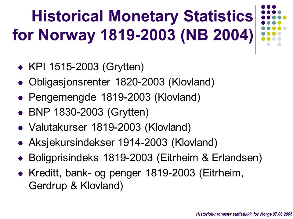 Historical Monetary Statistics for Norway 1819-2003 (NB 2004)